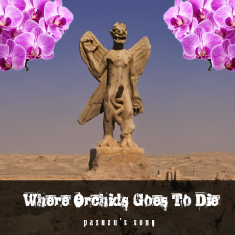 where orchids goes to die pazuzu song